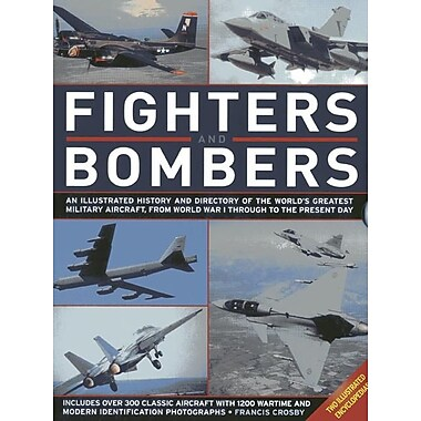 Fighters & Bombers: An Illustrated History & Directory of the World's Greatest Military Aircraft