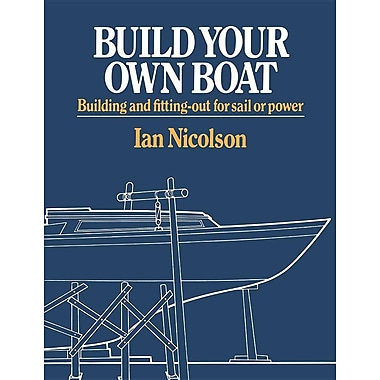 Build Your Own Boat: Building and Fitting-Out for Sail or Power