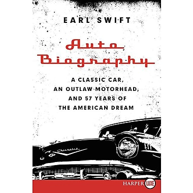 Auto Biography LP: A Classic Car, an Outlaw Motorhead, and 57 Years of the American Dream
