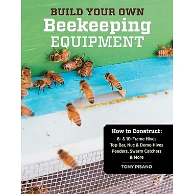 Build Your Own Beekeeping Equipment: How to Construct 8- & 10-Frame Hives