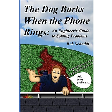 The Dog Barks When the Phone Rings: An Engineer's Guide to Solving Problems