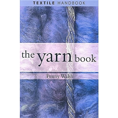 The Yarn Book: Textile Handbook: How to Understand, Design and Use Yarn