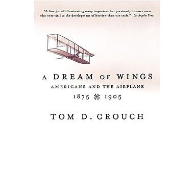 A Dream of Wings: Americans and the Airplane, 1875-1905