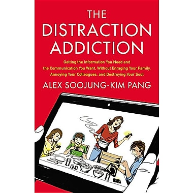 The Distraction Addiction: Getting the Information You Need & the Communication You Want