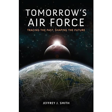 Tomorrow's Air Force: Tracing the Past, Shaping the Future