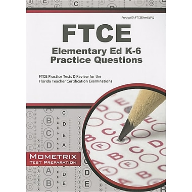 FTCE Elementary Ed K-6 Practice Questions: FTCE Practice Tests & Review for the Florida Teacher Certification Examinations