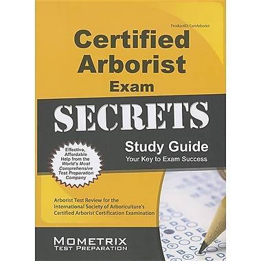Certified Arborist Exam Secrets Study Guide: Arborist Test Review for the Intl Society of Arboriculture's Certified Arborist