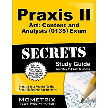 Praxis II Art: Content & Analysis (0135) Exam Secrets Study Guide: Praxis II Test Review for the Praxis II: Subject Assessments