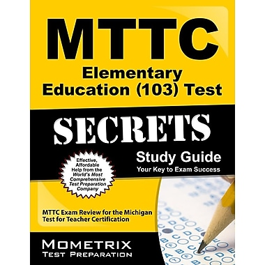 MTTC Elementary Education (103) Test Secrets Study Guide: MTTC Exam Review for the Michigan Test for Teacher Certification
