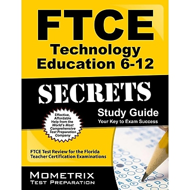 FTCE Technology Education 6-12 Secrets: FTCE Subject Test Review for the Florida Teacher Certification Examinations