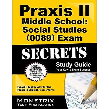 Praxis II Middle School: Social Studies (0089) Exam Secrets Study Guide