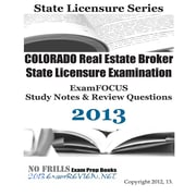 Colorado Real Estate Broker State Licensure Examination Examfocus Study Notes & Review Questions 2013