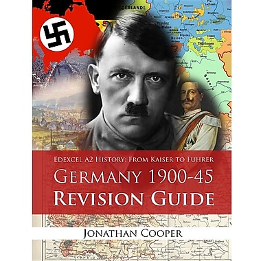 Edexcel A2 History: From Kaiser to Fuhrer: Germany 1900-45 Revision Guide