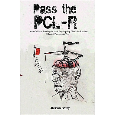 Pass the Pcl-R: Your Guide to Passing the Hare Psychopathy Checklist-Revised Aka the Psychopath Test