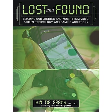 Lost and Found: Rescuing Our Children and Youth from Video, Screen, Technology, and Gaming Addiction