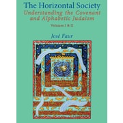 The Horizontal Society: Understanding the Covenant and Alphabetic Judaism (Vol. I and II)