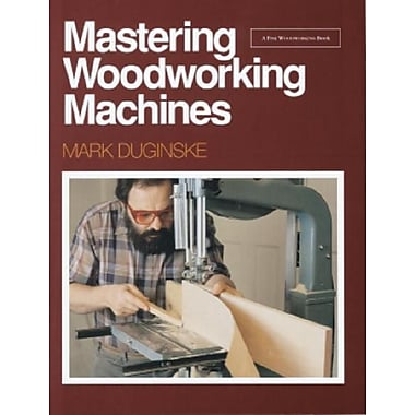 Mastering Woodworking Machines: With Mark Duginske