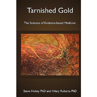 Tarnished Gold: The Sickness of Evidence-Based Medicine