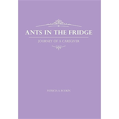 Ants in the Fridge - Journey of a Caregiver