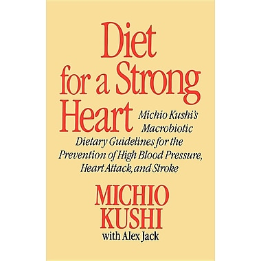 Diet for a Strong Heart: Michio Kushi's Macrobiotic Dietary Guidlines for the Prevension of High Blood Pressure