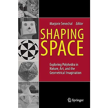 Shaping Space: Exploring Polyhedra in Nature, Art, and the Geometrical Imagination