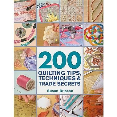 200 Quilting Tips, Techniques & Trade Secrets