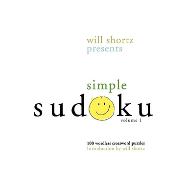 Will Shortz Presents Simple Sudoku: 100 Wordless Crossword Puzzles; Volume 1