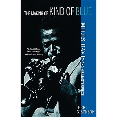 The Making of Kind of Blue:: Miles Davis and His Masterpiece