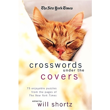 The New York Times Crosswords Under the Covers: 75 Enjoyable Puzzles from the Pages of the New York Times