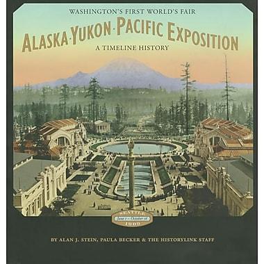 Alaska-Yukon-Pacific Exposition: Washington's First World's Fair: A Timeline History