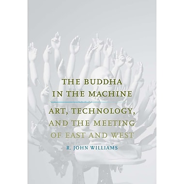 The Buddha in the Machine: Art, Technology, and the Meeting of East and West