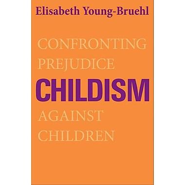 Childism: Confronting Prejudice Against Children