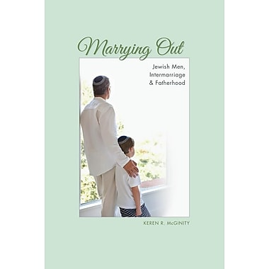 Marrying Out: Jewish Men, Intermarriage, and Fatherhood