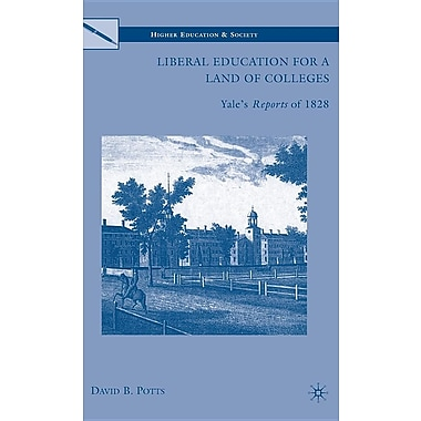 Liberal Education for a Land of Colleges: Yale's Reports of 1828