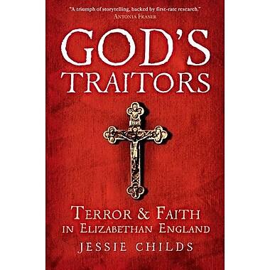 God's Traitors: Terror and Faith in Elizabethan England