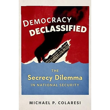 Democracy Declassified: The Secrecy Dilemma in National Security