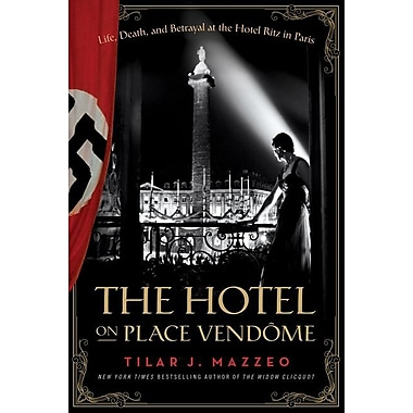 The Hotel on Place Vendome: Life, Death, and Betrayal at the Hotel Ritz in Paris