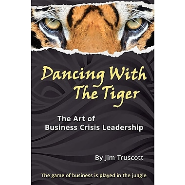 Dancing with the Tiger: The Art of Business Crisis Leadership