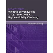 Windows Server 2008 R2 & SQL Server 2008 R2 High Availability Clustering: Project Series
