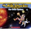 Our Solar System: A Nonfiction Companion to the Original Magic School Bus Series