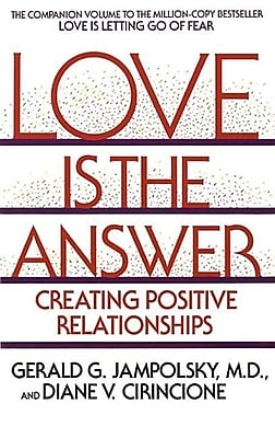 Love Is the Answer: Creating Postive Relationships 1325747