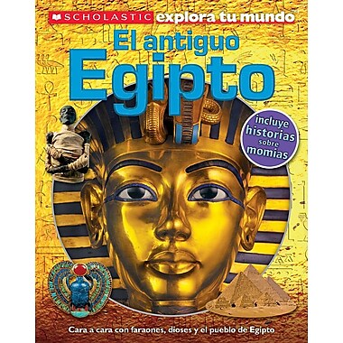 Scholastic Explora Tu Mundo: El Antiguo Egipto: (Spanish Language Edition of Scholastic Discover More: Ancient Egypt)