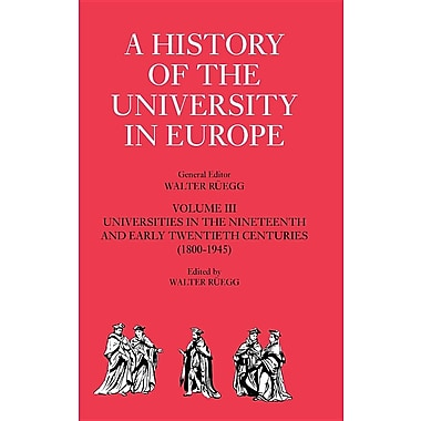 A History of the University in Europe: Volume 3, Universities in the Nineteenth and Early Twentieth Centuries (1800 1945)