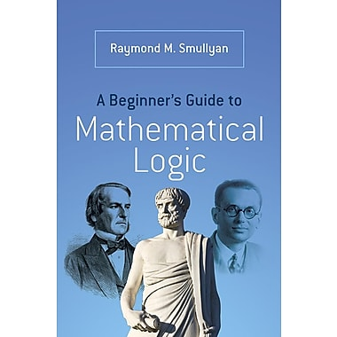A Beginner's Guide to Mathematical Logic