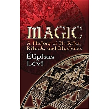 Magic: A History of Its Rites, Rituals and Mysteries