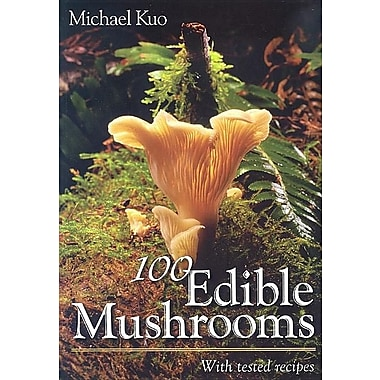100 Edible Mushrooms: With Tested Recipes