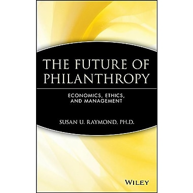 The Future of Philanthropy: Economics, Ethics, and Management