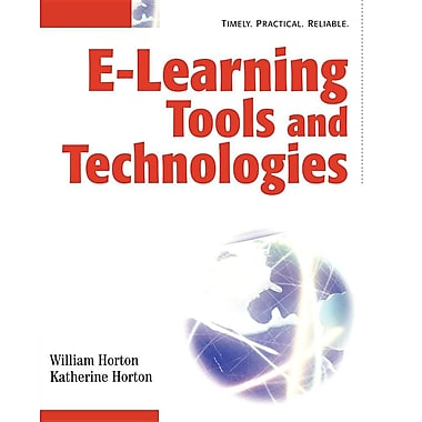 E Learning Tools and Technologies: A Consumer's Guide for Trainers, Teachers, Educators, and Instructional Designers