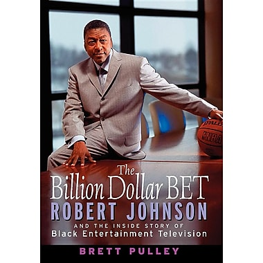 The Billion Dollar Bet: Robert Johnson and the Inside Story of Black Entertainment Television