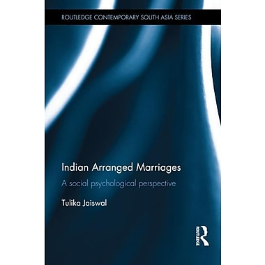 Indian Arranged Marriages: A Social Psychological Perspective
